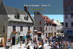 퀘벡 여행 Trip to Quebec - Story #1 (2015.06.24)
