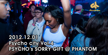 [ 2012.12.01 ] Psycho city Vol.4 PSYCHO's SORRY GIFT @ PHANTOM