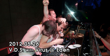 [ 2012.05.26 ] V.D.S. With Virus @ Eden