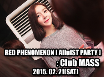 2015. 02. 21 (SAT) RED PHENOMENON [ AlluIST PARTY ] @ MASS