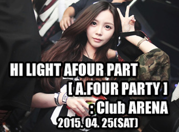 2015. 04. 25 (SAT) HI LIGHT AFOUR PART [ A.FOUR PARTY ] @ ARENA