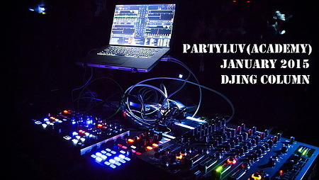 2015/01 PARTYLUV(ACADEMY) 컬럼 : WHY DO YOU SCARED OF THE BREAKDOWN? / 디제잉 배우기