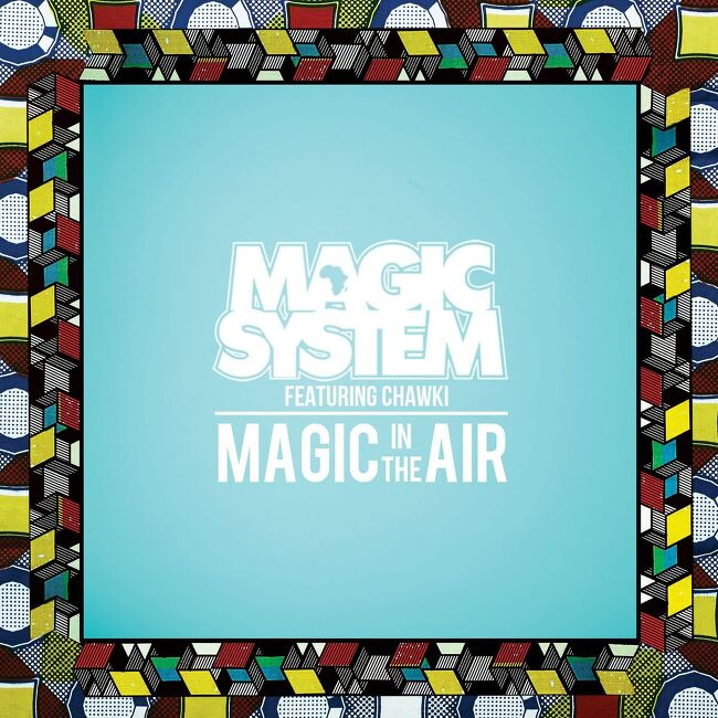 MAGIC SYSTEM - Magic In The Air Feat. Chawki