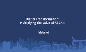 Digital Transformation : Multiplying the value of ASEAN